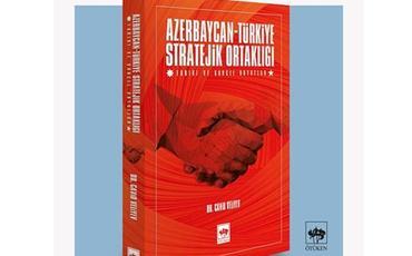 Azərbaycan-Türkiyə münasibətlərinə dair yeni kitab nəşr edilib