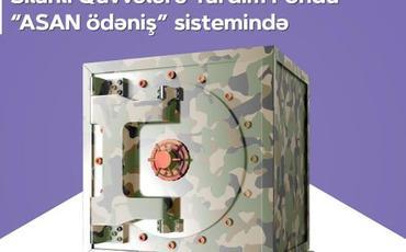 """Silahlı Qüvvələrə Yardım Fondu üzrə ödənişlər """"ASAN ödəniş"""" sisteminə inteqrasiya olunub"""