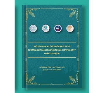 """""""Müsəlman alimlərinin elm və texnologiyanın inkişafına töhfələri"""" mövzusunda keçirilmiş konfransın materialları çap olunub"""