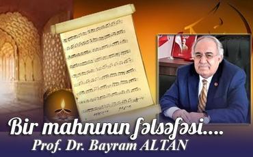 BIR MAHNININ FƏLSƏFƏSI- PROF.DR. BAYRAM ALTAN YAZIR